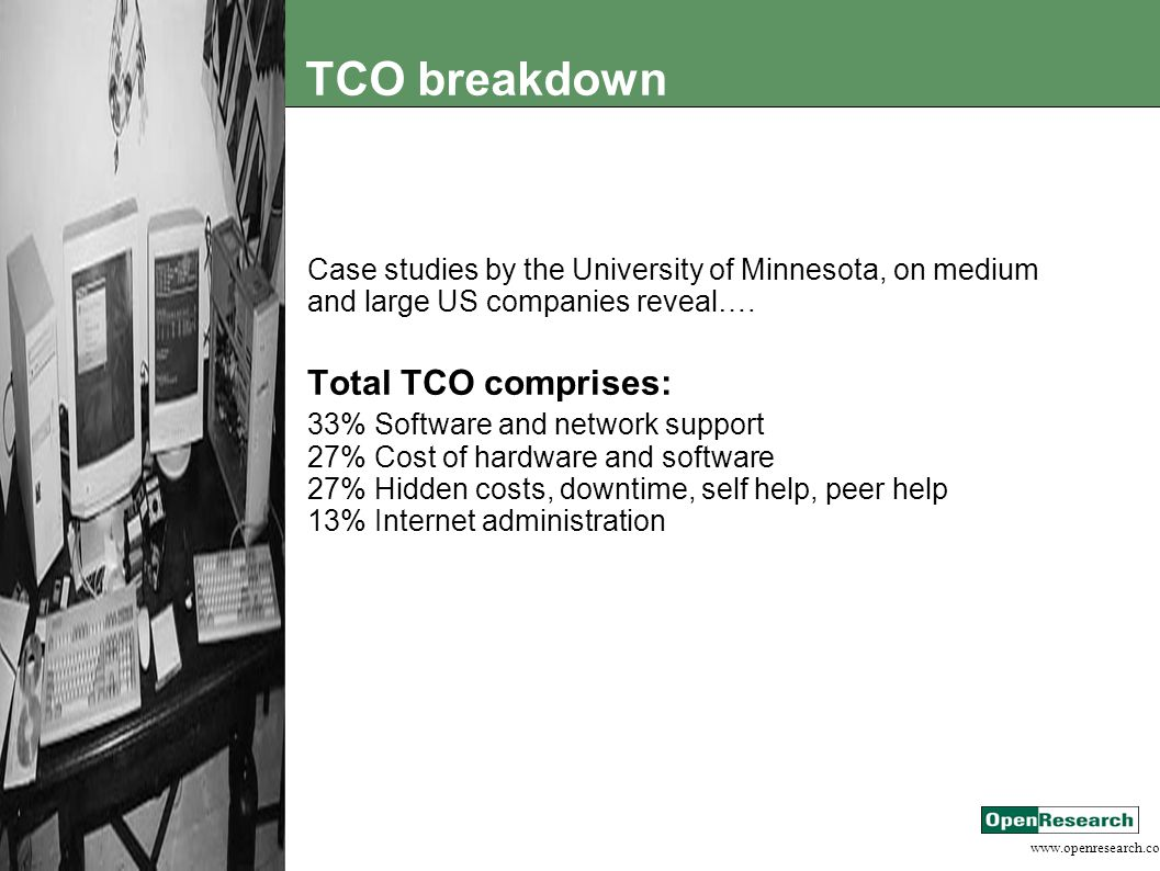www.openresearch.co.za TCO breakdown Case studies by the University of Minnesota, on medium and large US companies reveal….