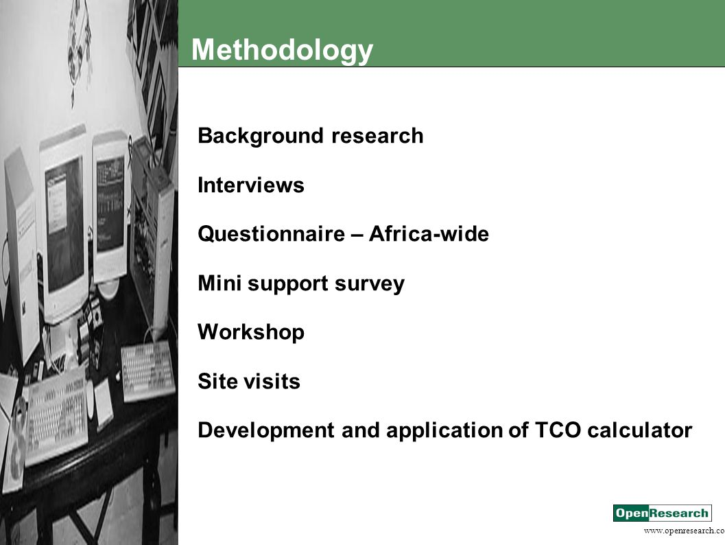 www.openresearch.co.za Methodology Background research Interviews Questionnaire – Africa-wide Mini support survey Workshop Site visits Development and application of TCO calculator