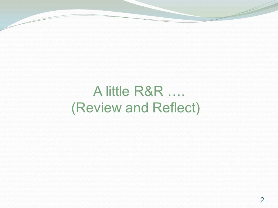 A little R&R …. (Review and Reflect) 2