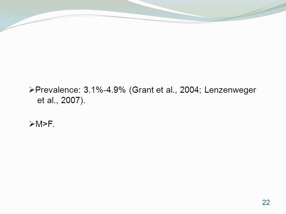  Prevalence: 3.1%-4.9% (Grant et al., 2004; Lenzenweger et al., 2007).  M>F. 22