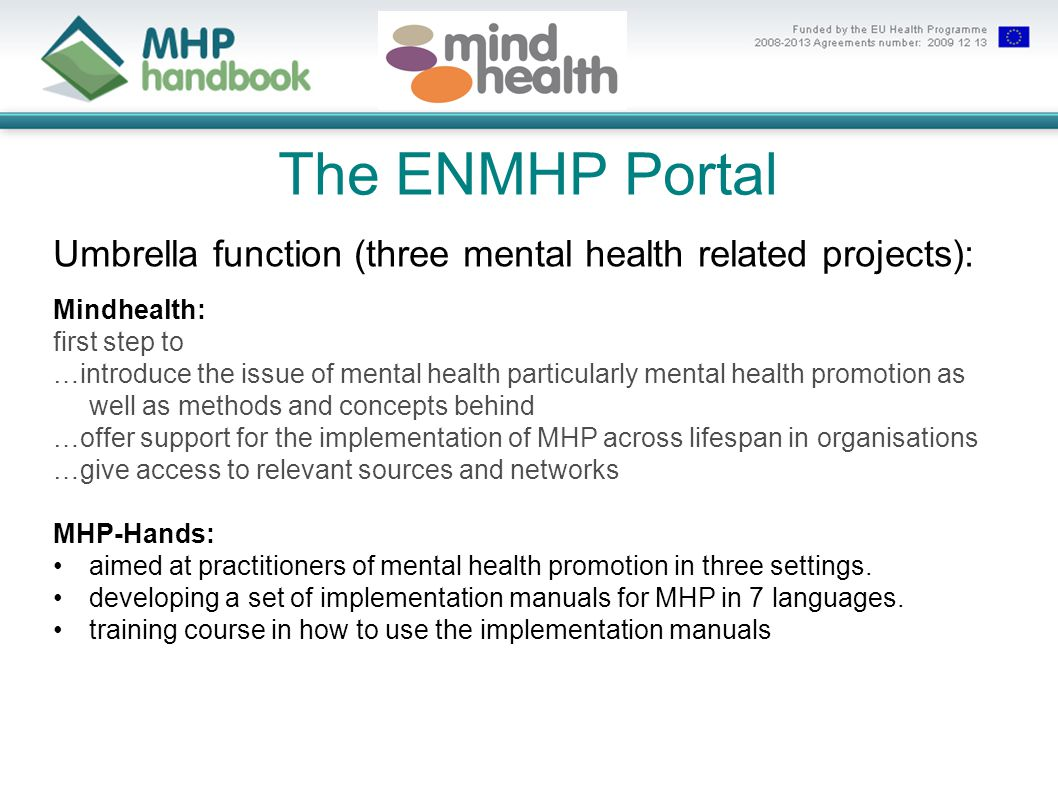 The ENMHP Portal Umbrella function (three mental health related projects): Mindhealth: first step to …introduce the issue of mental health particularl
