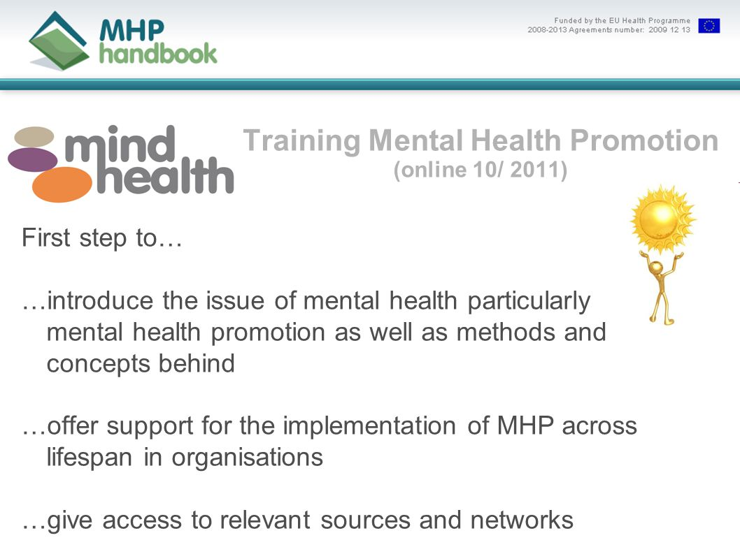Training Mental Health Promotion (online 10/ 2011) First step to… …introduce the issue of mental health particularly mental health promotion as well a