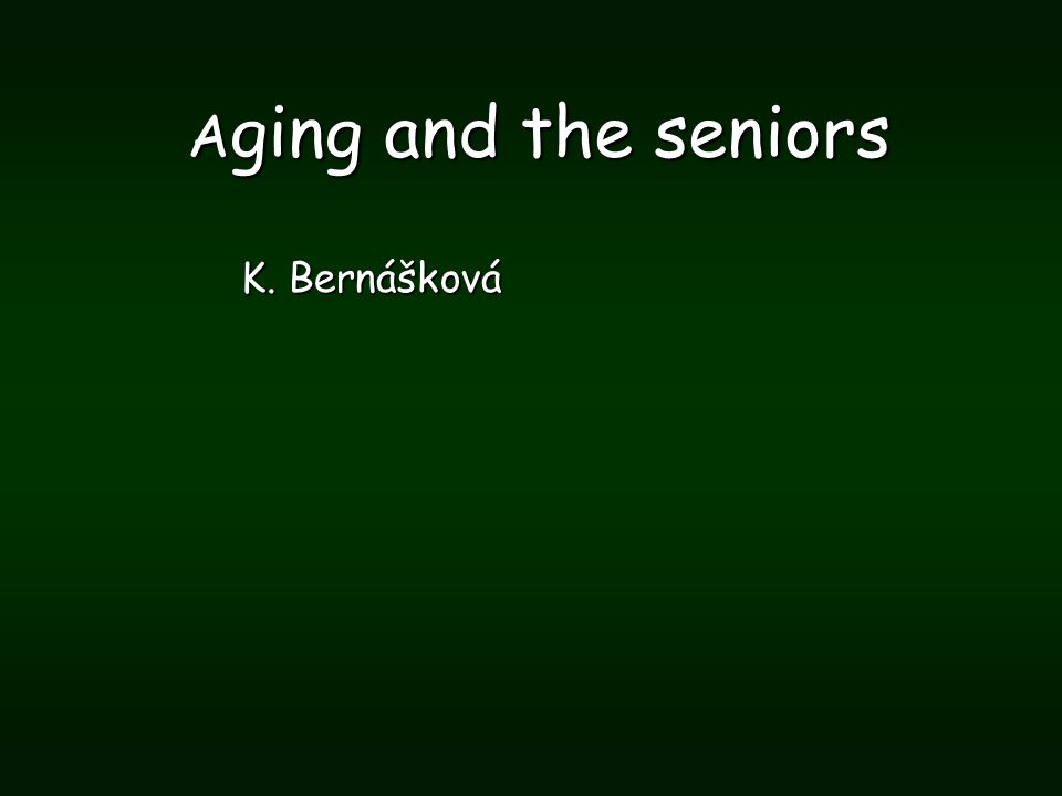 A ging and the seniors K. Bernášková
