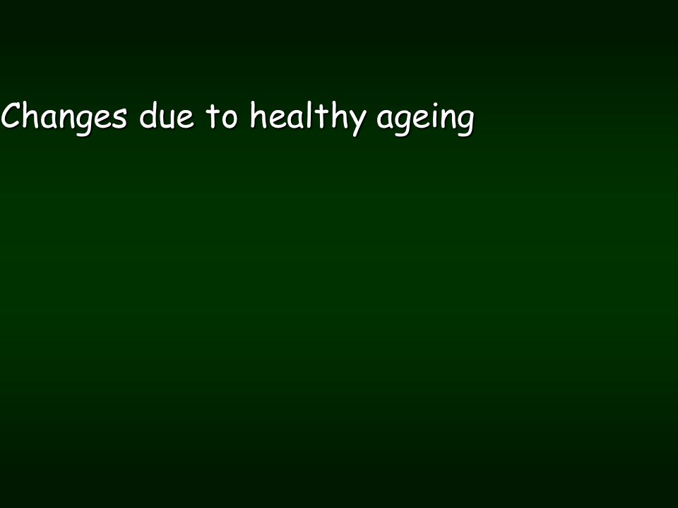 Changes due to healthy ageing