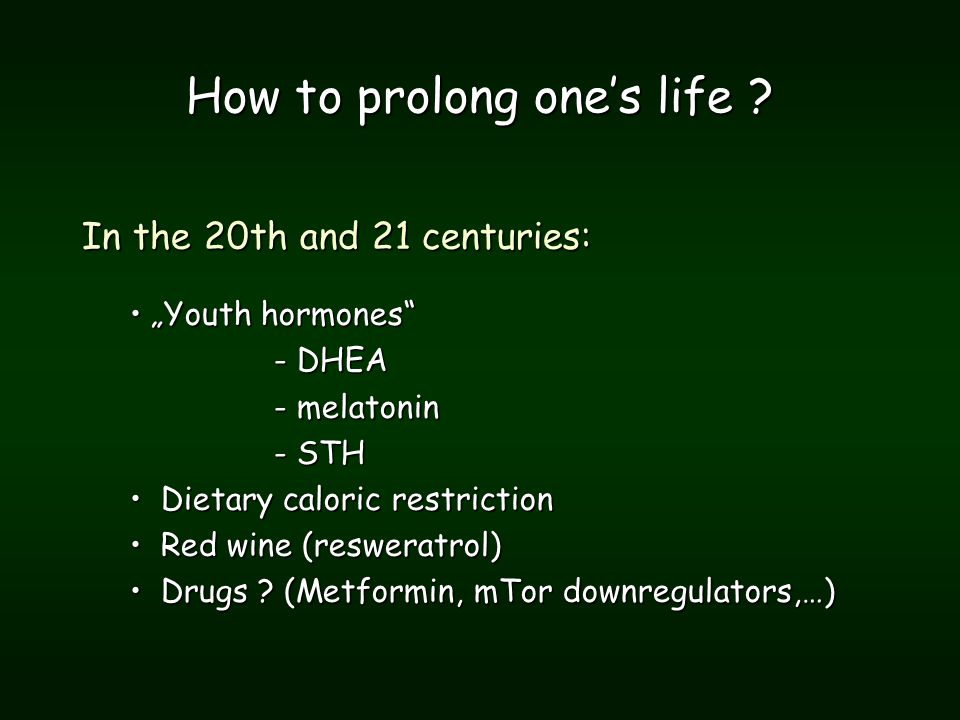 How to prolong one's life .