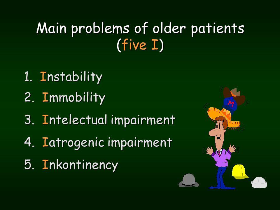 Main problems of older patients (five I) 1. Instability 2.