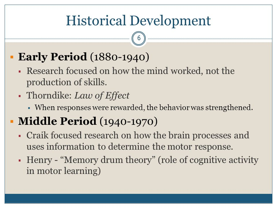 7 Historical Development  Present Period (1970-present)  Emergence of motor learning and motor control within physical education programs.