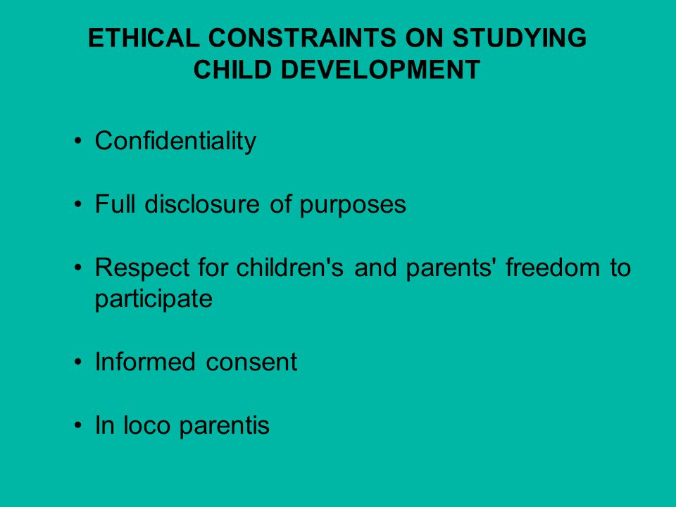Confidentiality Full disclosure of purposes Respect for children's and parents' freedom to participate Informed consent In loco parentis ETHICAL CONST