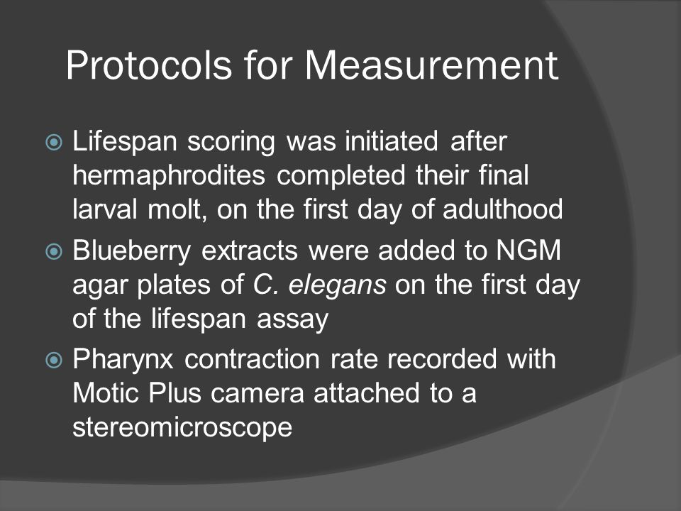 Protocols for Measurement  Lifespan scoring was initiated after hermaphrodites completed their final larval molt, on the first day of adulthood  Blueberry extracts were added to NGM agar plates of C.