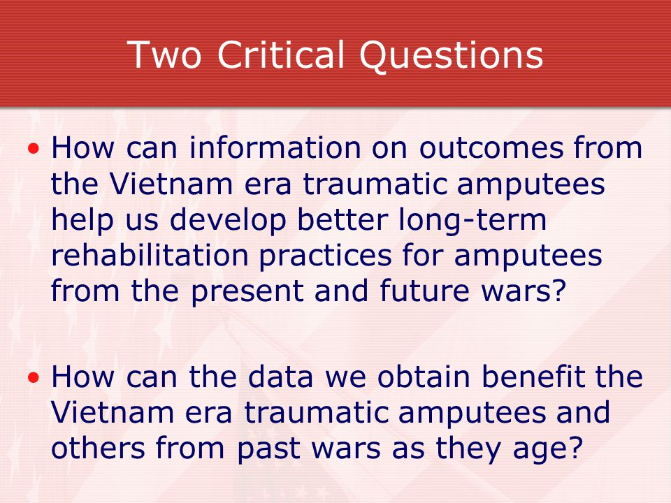 Long-Term Health Outcomes of Traumatic Amputees DoD has sponsored research to address these two critical questions Relevant issues related to long-term outcomes may include prosthetics, psychosocial adjustment, quality of life, economic factors, access to health care, and associated medical conditions.