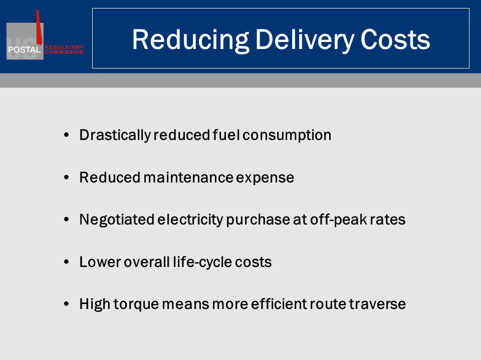 Reducing Delivery Costs Drastically reduced fuel consumption Reduced maintenance expense Negotiated electricity purchase at off-peak rates Lower overall life-cycle costs High torque means more efficient route traverse