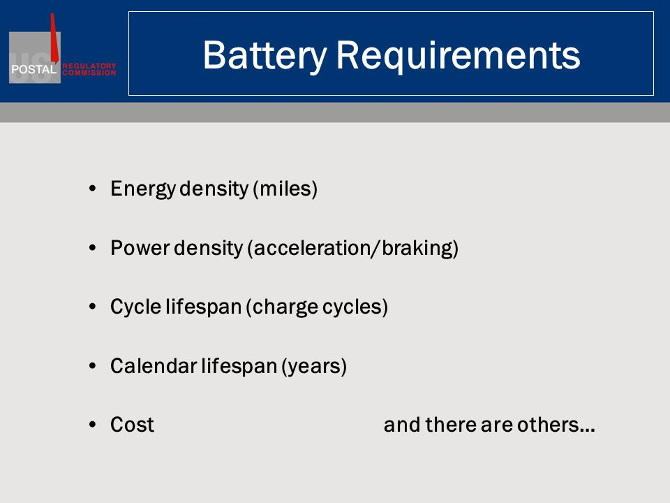 Battery Requirements Energy density (miles) Power density (acceleration/braking) Cycle lifespan (charge cycles) Calendar lifespan (years) Costand there are others…