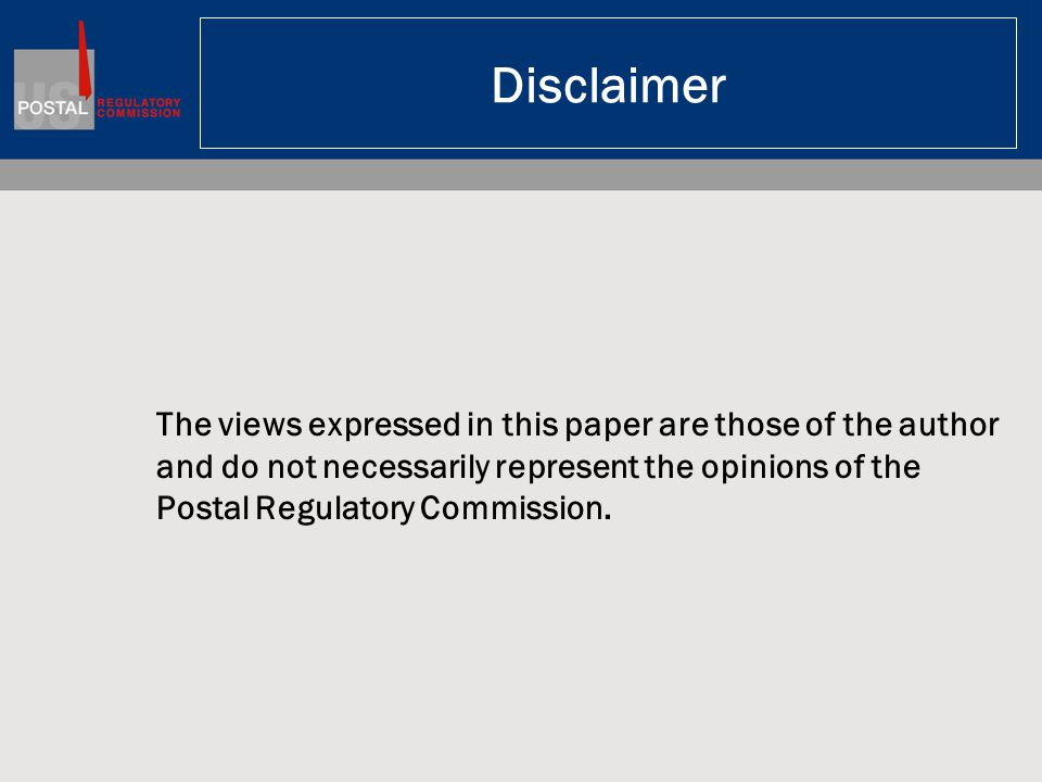 Disclaimer The views expressed in this paper are those of the author and do not necessarily represent the opinions of the Postal Regulatory Commission.