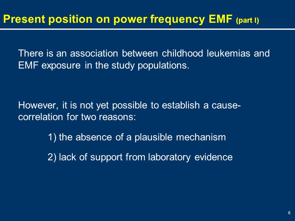 6 There is an association between childhood leukemias and EMF exposure in the study populations.