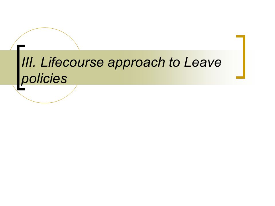 III. Lifecourse approach to Leave policies