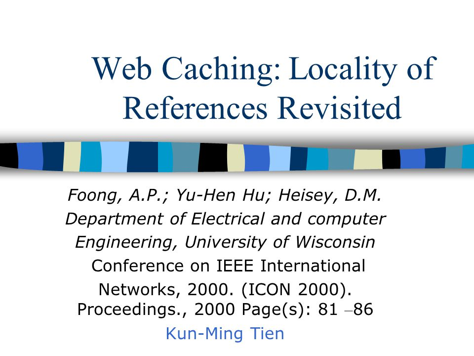 Web Caching: Locality of References Revisited Foong, A.P.; Yu-Hen Hu; Heisey, D.M.