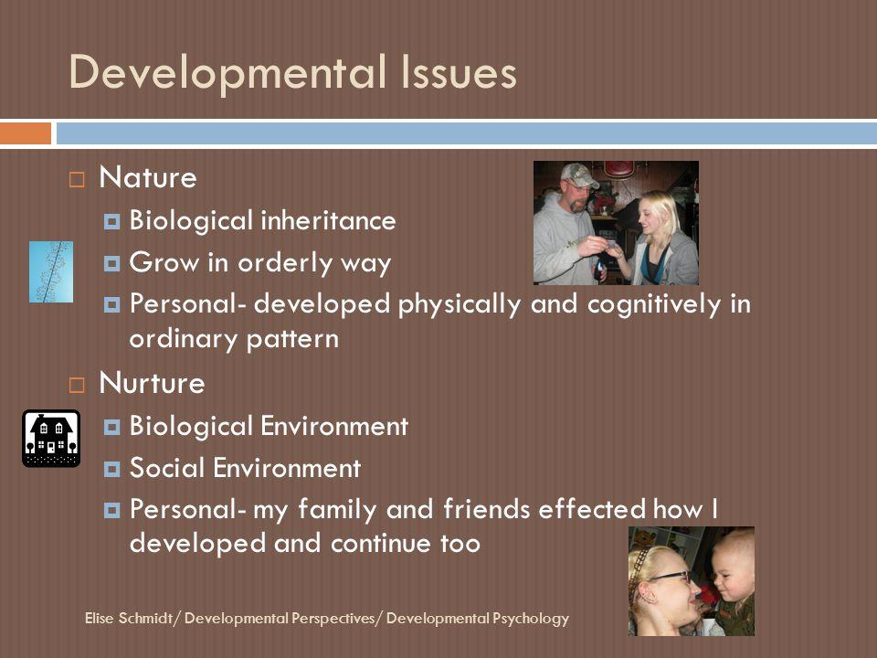 Developmental Issues Elise Schmidt/ Developmental Perspectives/ Developmental Psychology  Nature  Biological inheritance  Grow in orderly way  Per