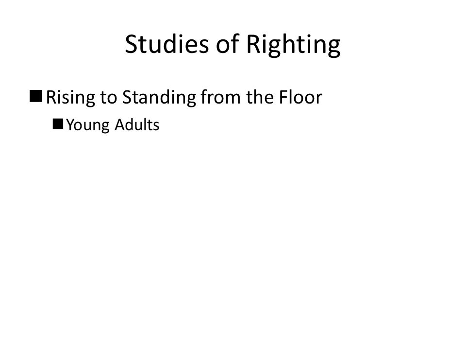 Studies of Righting nRising to Standing from the Floor nYoung Adults