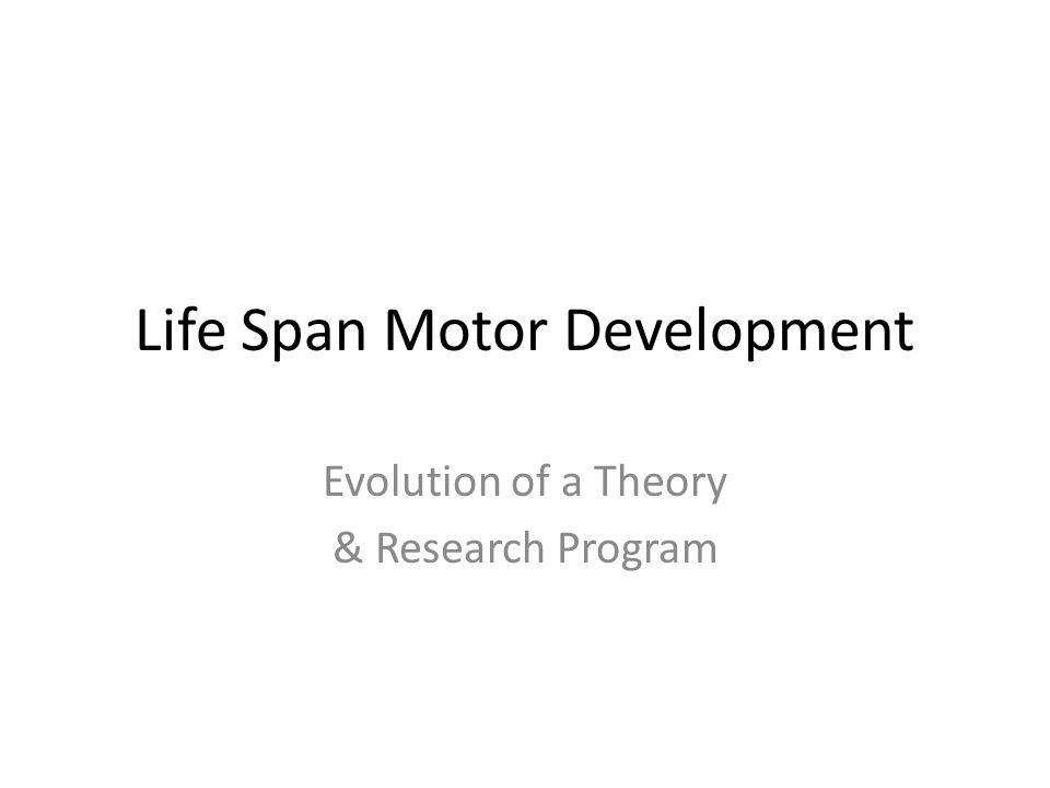 Life Span Motor Development Evolution of a Theory & Research Program