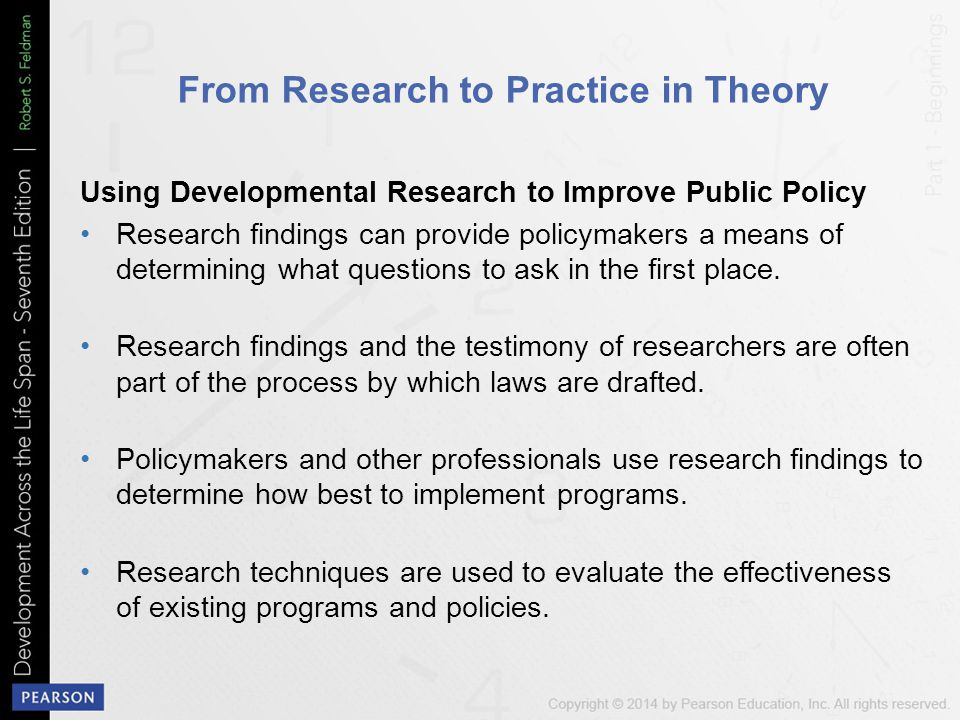 From Research to Practice in Theory Using Developmental Research to Improve Public Policy Research findings can provide policymakers a means of determining what questions to ask in the first place.