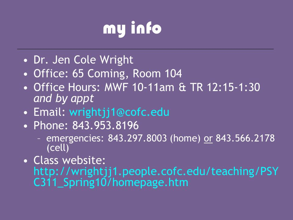 my info Dr. Jen Cole Wright Office: 65 Coming, Room 104 Office Hours: MWF 10-11am & TR 12:15-1:30 and by appt Email: wrightjj1@cofc.edu Phone: 843.953