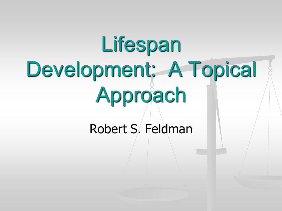 Robert S. Feldman Lifespan Development: A Topical Approach