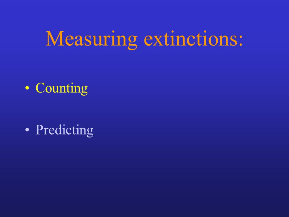 Measuring extinctions: Counting Predicting