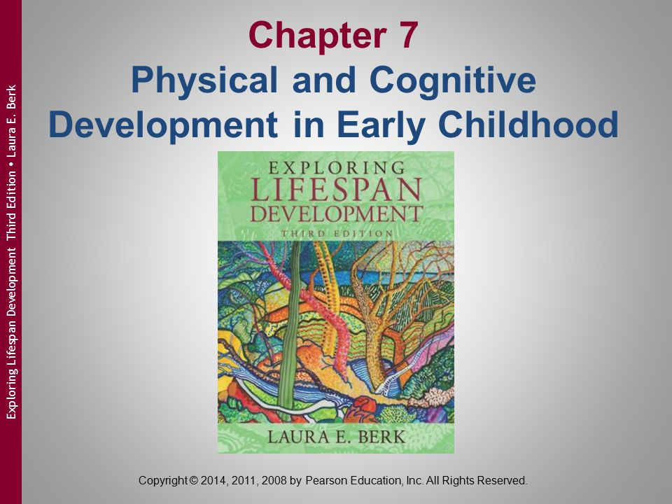 Physical Development in Early Childhood  Skeletal growth:  new epiphyses emerge  lose baby teeth  Brain development:  rapid growth of the prefrontal cortex  hemispheres continue to lateralize Copyright © 2014, 2011, 2008 by Pearson Education, Inc.