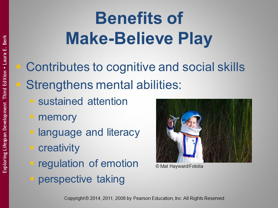 Benefits of Make-Believe Play  Contributes to cognitive and social skills  Strengthens mental abilities:  sustained attention  memory  language a