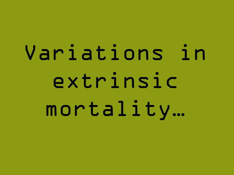Variations in extrinsic mortality…