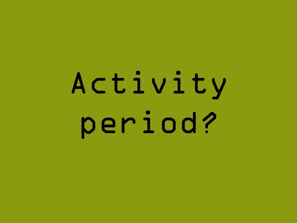 Activity period?