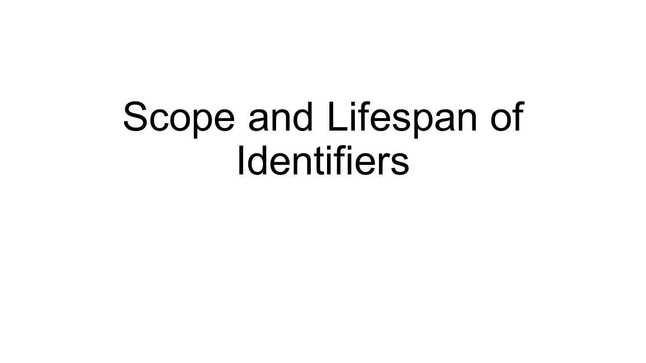 Scope and Lifespan of Identifiers