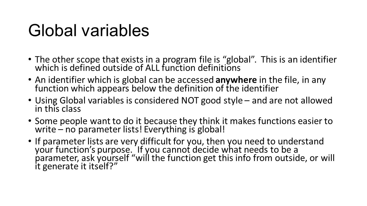 Global variables The other scope that exists in a program file is global .
