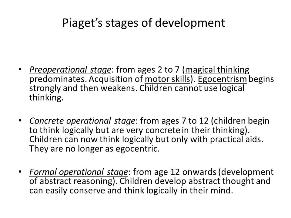 Piaget's stages of development Preoperational stage: from ages 2 to 7 (magical thinking predominates.