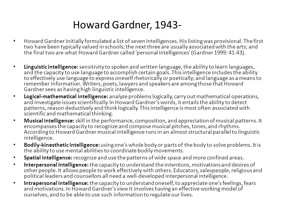 Howard Gardner, 1943- Howard Gardner initially formulated a list of seven intelligences.