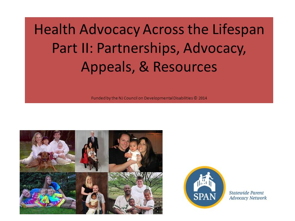 Health Advocacy Across the Lifespan Part II: Partnerships, Advocacy, Appeals, & Resources Funded by the NJ Council on Developmental Disabilities © 2014