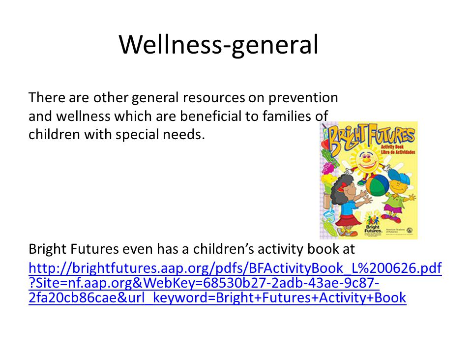Wellness-general There are other general resources on prevention and wellness which are beneficial to families of children with special needs.