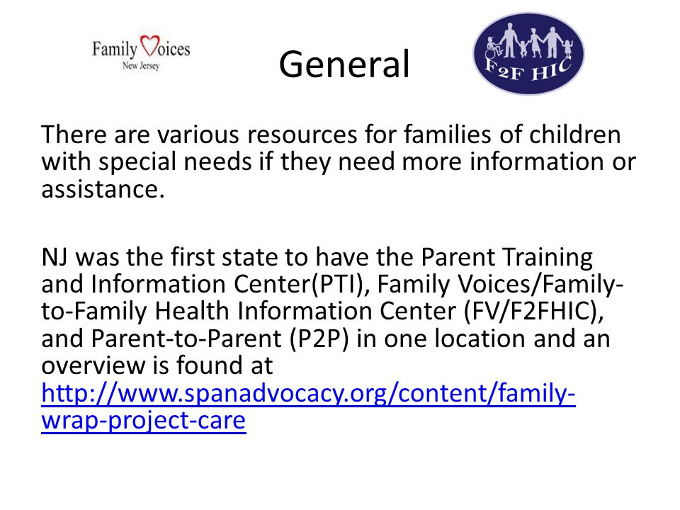 General There are various resources for families of children with special needs if they need more information or assistance.