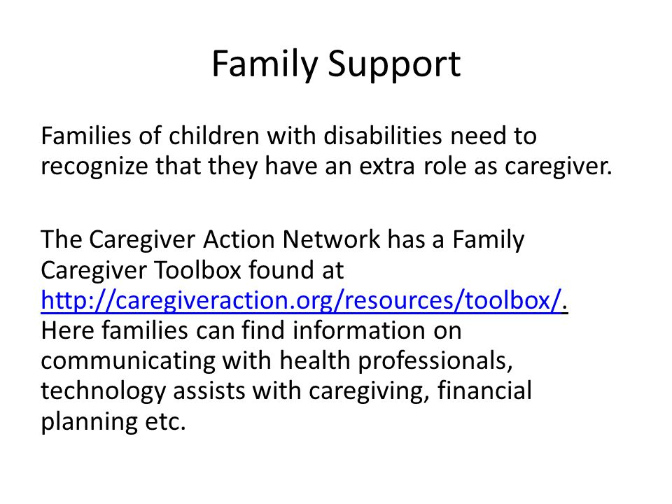 Family Support Families of children with disabilities need to recognize that they have an extra role as caregiver.
