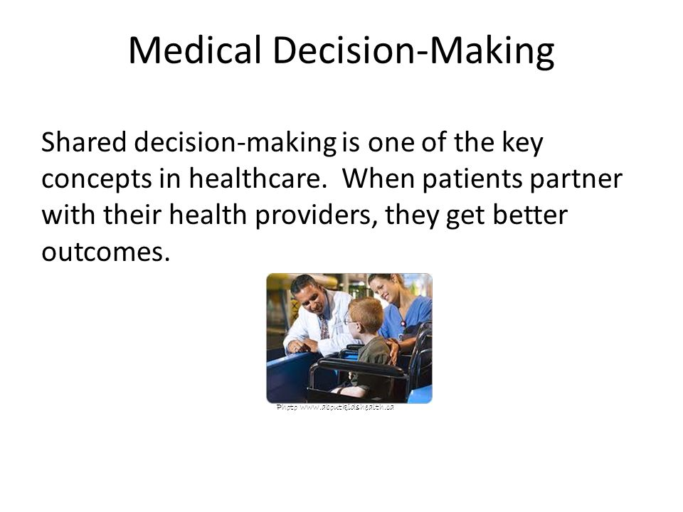 Medical Decision-Making Shared decision-making is one of the key concepts in healthcare.