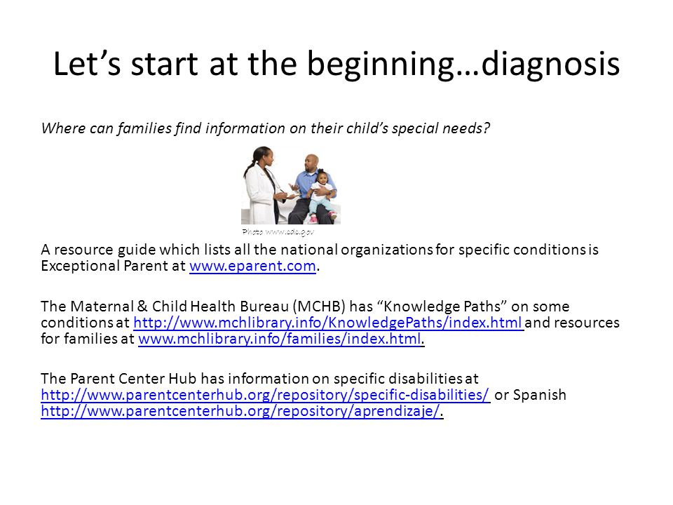 Let's start at the beginning…diagnosis Where can families find information on their child's special needs.