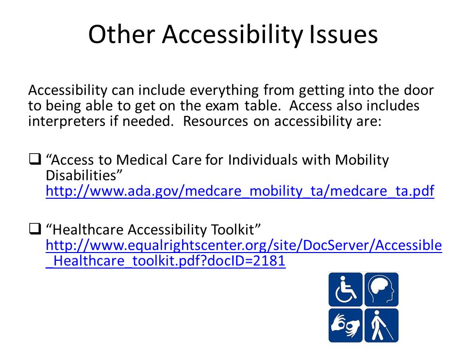 Other Accessibility Issues Accessibility can include everything from getting into the door to being able to get on the exam table.