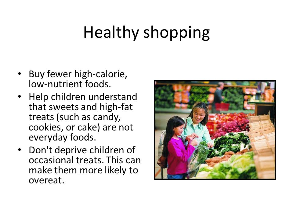 Healthy shopping Buy fewer high-calorie, low-nutrient foods.