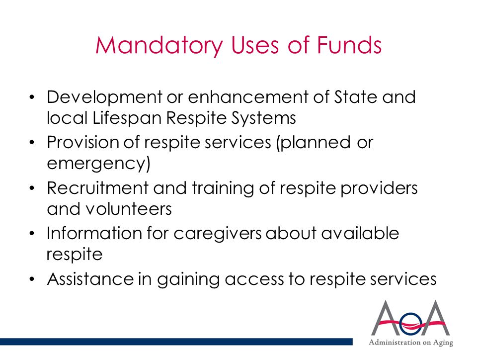 Program Implementation Authorized by Congress in 2006 Due to be Reauthorized in 2012 Funded in 2009, 2010 & 2011 at $2.5 Million President's FY 12 Request: $10 Million Competitive Grant Process – 29 States and DC funded between 2009 & 2011 – Up to $200,000 for three year projects – TA Activities – ARCH National Respite Network & Resource Center – Expansion Grants – 7 states and DC in 2011