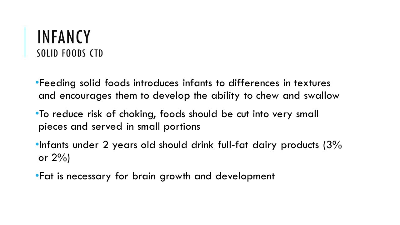 INFANCY SOLID FOODS CTD Feeding solid foods introduces infants to differences in textures and encourages them to develop the ability to chew and swall