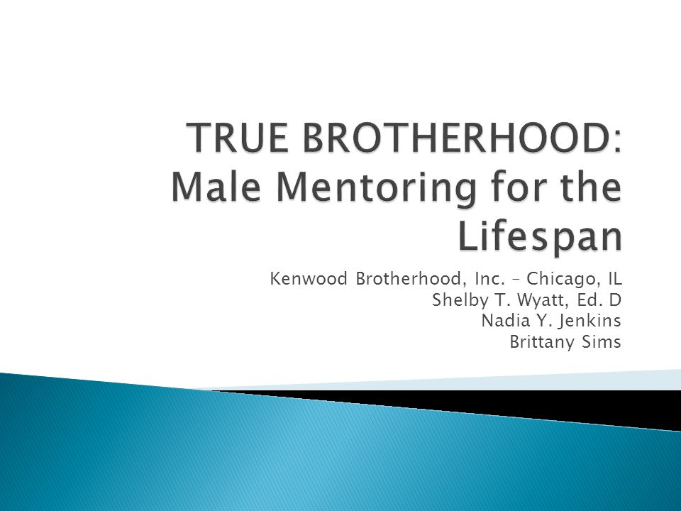  Part 2 from the presentation in 2013  The Brotherhood is a school based male mentoring organization that was created as a supplement to promote student achievement in elementary and high school.