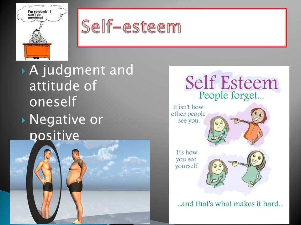  A judgment and attitude of oneself  Negative or positive evaluation of oneself