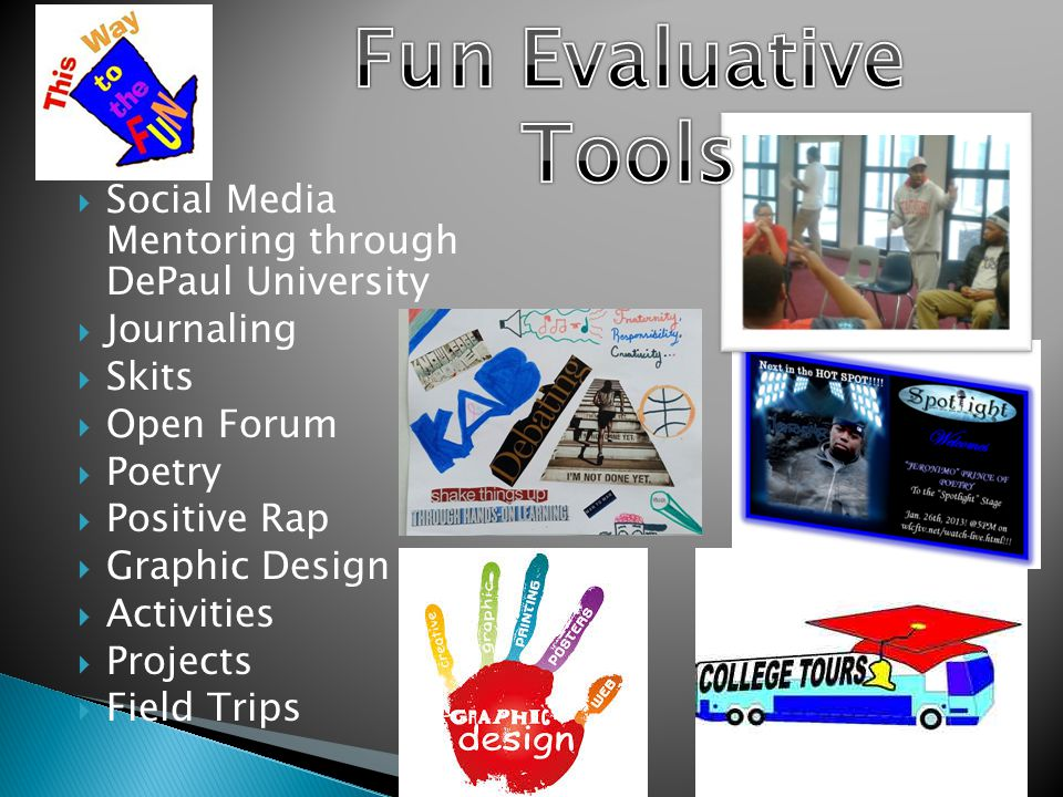  Social Media Mentoring through DePaul University  Journaling  Skits  Open Forum  Poetry  Positive Rap  Graphic Design  Activities  Projects  Field Trips