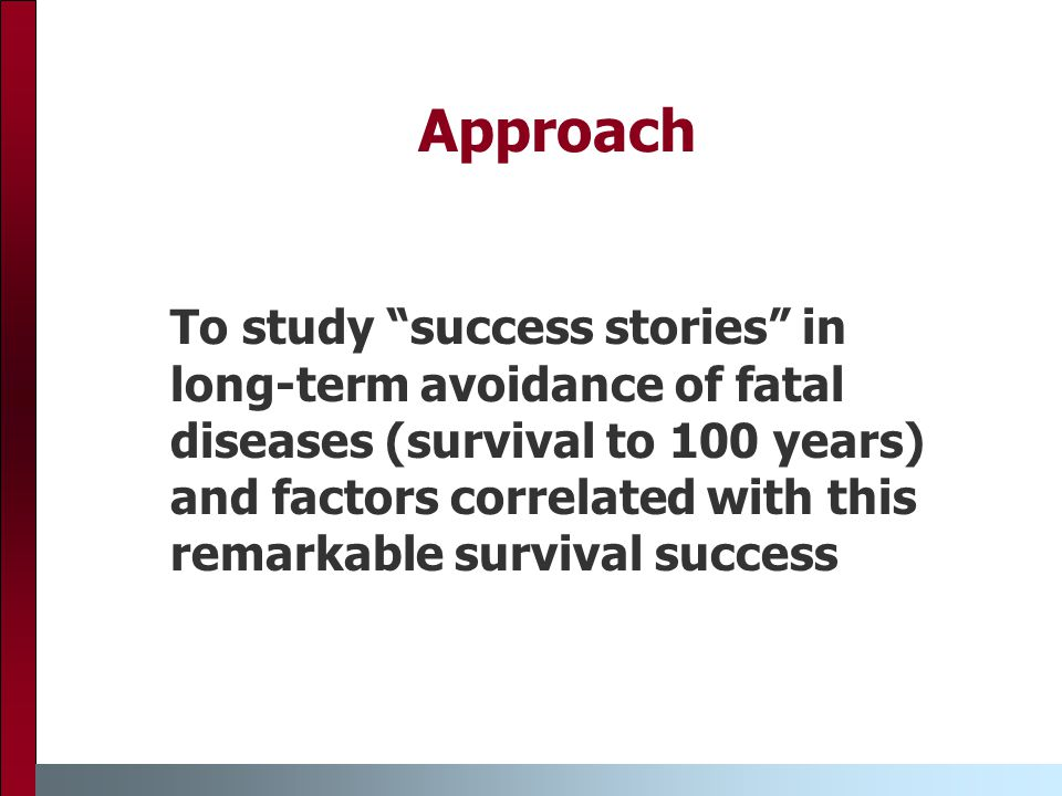 Approach To study success stories in long-term avoidance of fatal diseases (survival to 100 years) and factors correlated with this remarkable survival success
