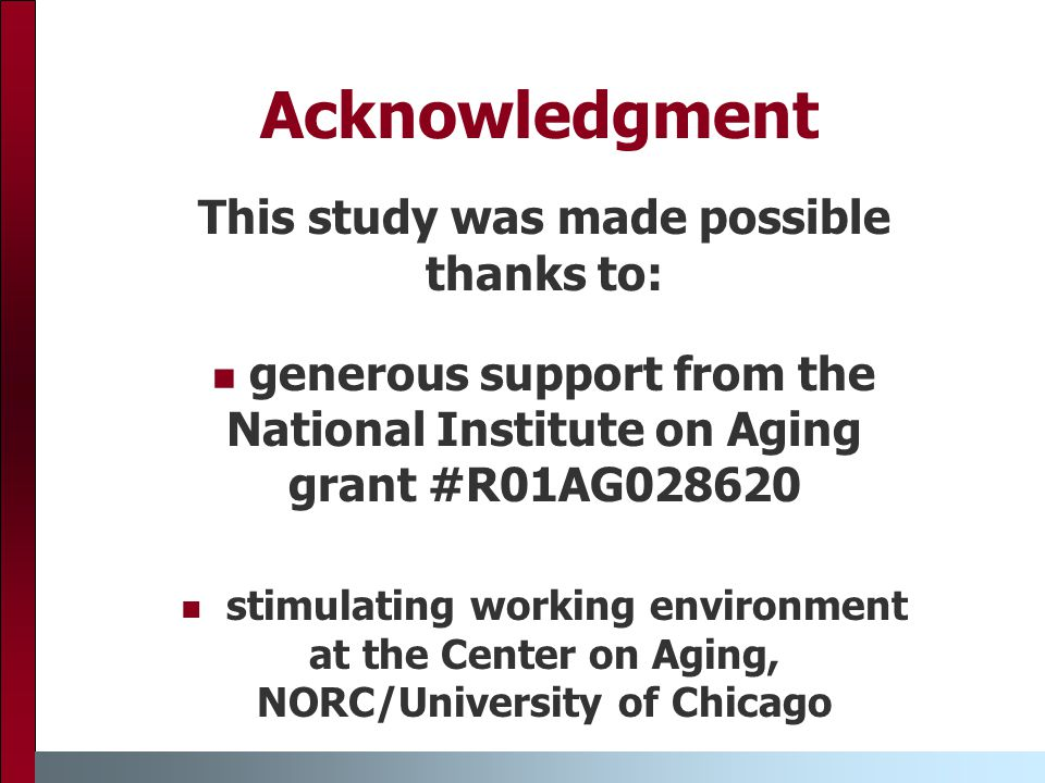 Acknowledgment This study was made possible thanks to: generous support from the National Institute on Aging grant #R01AG028620 stimulating working environment at the Center on Aging, NORC/University of Chicago
